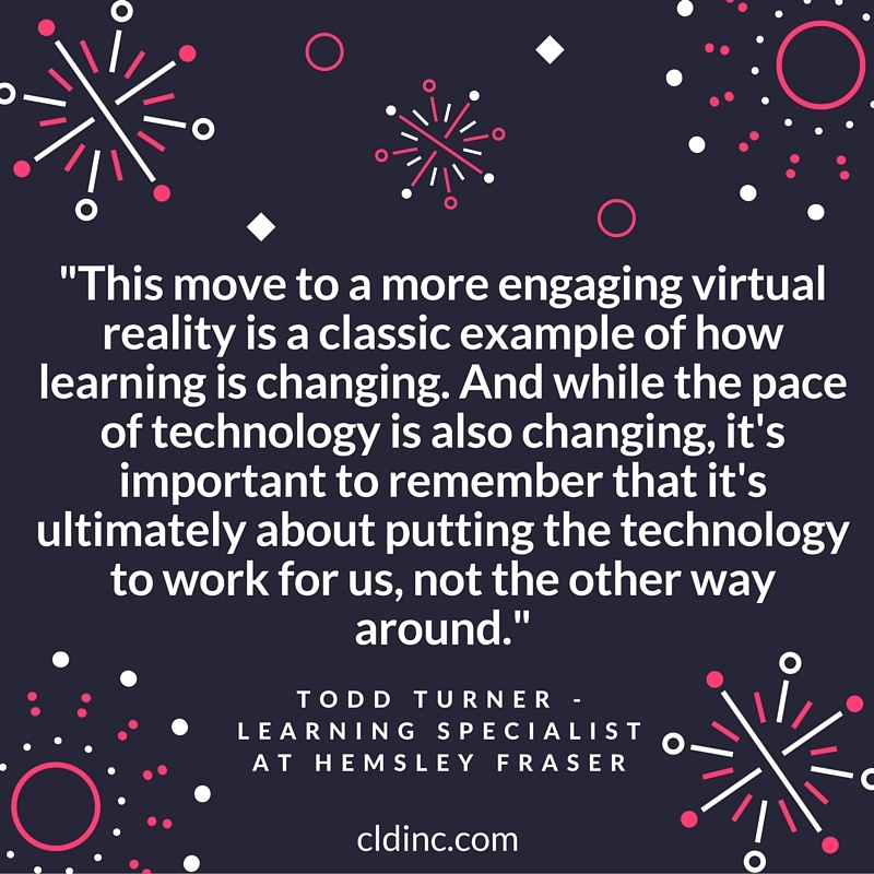 This move to a more engaging virtual reality is a classic example of how learning is changing. And while the pace of technology is also changing its important to remember that its ultimately about putting the technology to work for us .jpg