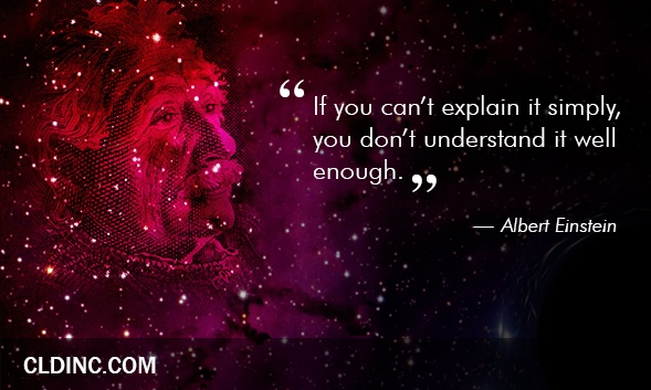 """If you can't explain it simply, you don't understand it well enough"" - Albert Einstein"
