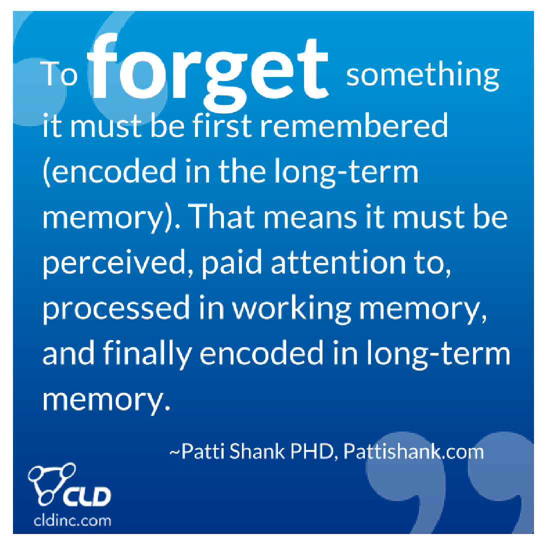 To forget something it must first be remembered.